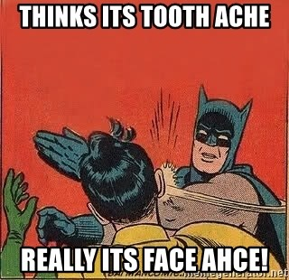 batman slap robin - Thinks its tooth ache Really ITS FACE AHCE!