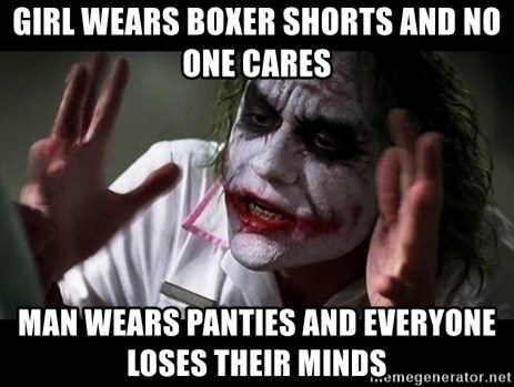 joker mind loss - Girl wears boxer shorts and no one cares Man wears panties and everyone loses their minds