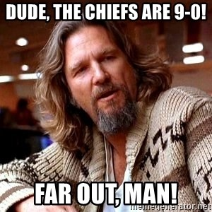 Big Lebowski - Dude, the Chiefs are 9-0! Far out, man!