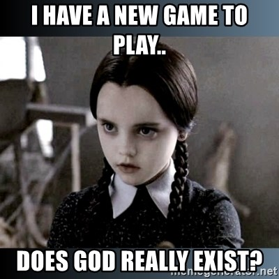 Vandinha Depressao - I Have A New Game To Play.. Does God Really Exist?