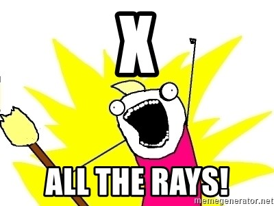 X ALL THE THINGS - x all the rays!