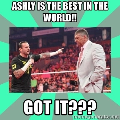 CM Punk Apologize! - Ashly is the best in the world!! got it???