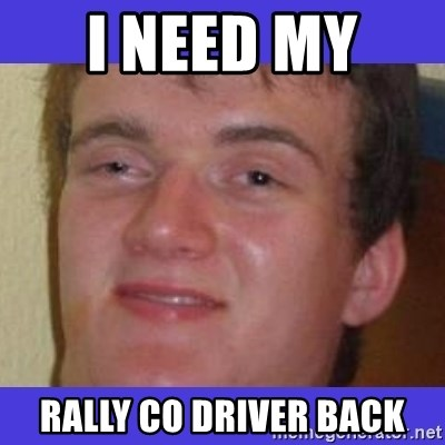 rally drunk guy - I need my  Rally co driver back