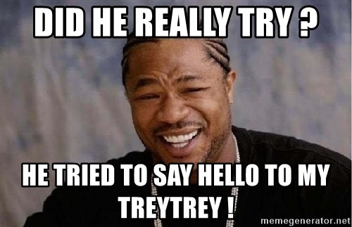 XZIBITHI - did he really try ? He tried to say hello to my treytrey !