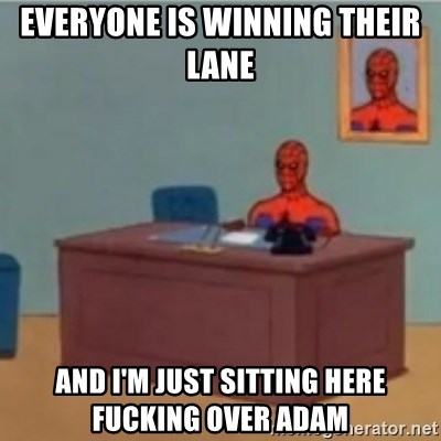 60s spiderman behind desk - Everyone is winning their lane  And I'm just sitting here fucking over Adam