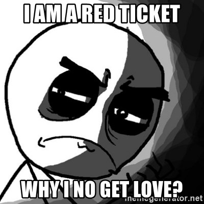 You, what have you done? (Draw) - I am a red ticket Why I no get love?