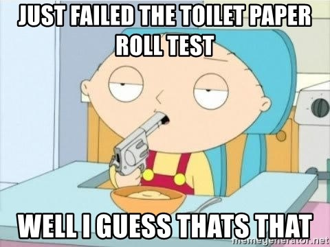 Suicide Stewie - Just failed the toilet paper roll test Well I guess thats that