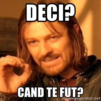 One Does Not Simply - Deci? Cand te fut?
