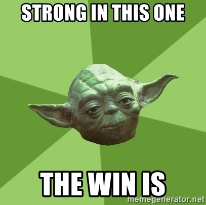 Advice Yoda Gives - strong in this one the win is