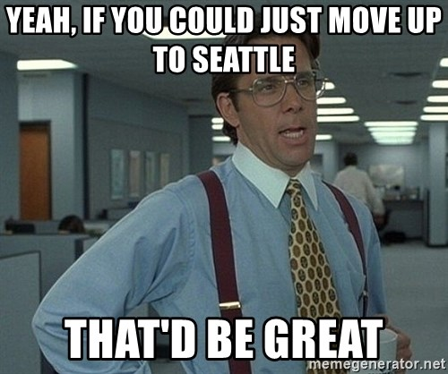 Office Space That Would Be Great - Yeah, if you could just move up to Seattle That'd be great