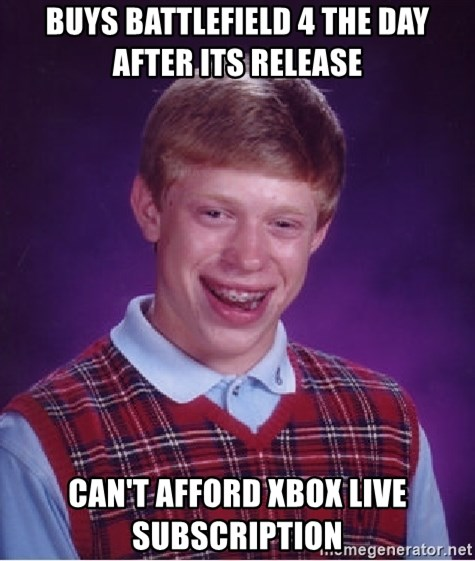 Bad Luck Brian - BUYS BATTLEFIELD 4 THE DAY AFTER ITS RELEASE CAN'T AFFORD XBOX LIVE SUBSCRIPTION