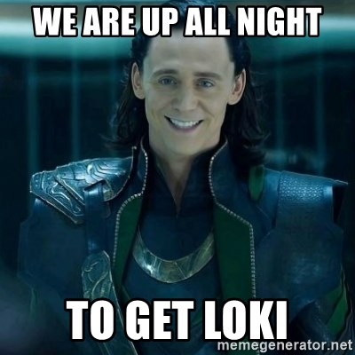 Tinichniy Loki - we are up all night to get Loki
