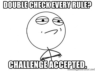 Challenge Accepted - Double Check Every Rule? Challenge Accepted.