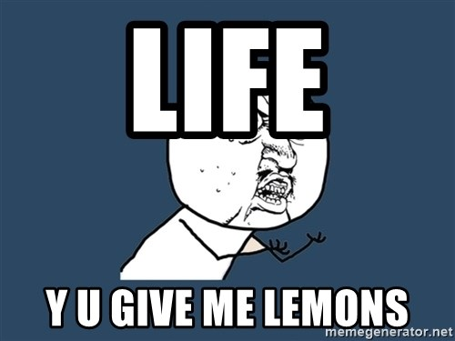 Y U No - life y u give me lemons