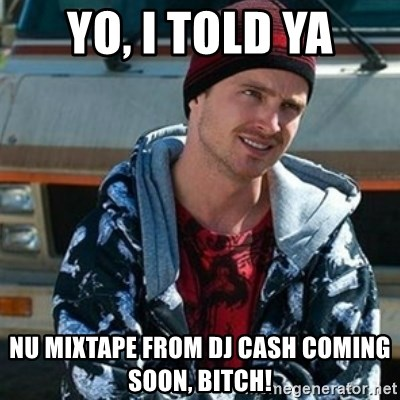 Breaking bad jesse - Yo, i told ya nu mixtape from dj cash coming soon, bitch!