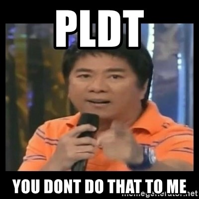 You don't do that to me meme - PLDT YOU DONT DO THAT TO ME