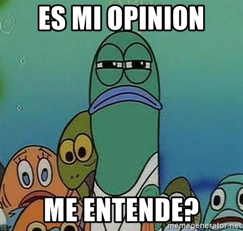 Serious Fish Spongebob - Es mi opinion me entende?