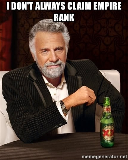 The Most Interesting Man In The World - I don't always claim empire rank