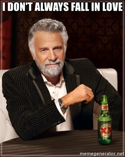 The Most Interesting Man In The World - I don't always fall in love