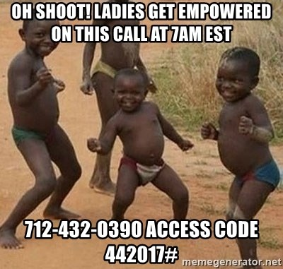 Dancing african boy - Oh shoot! Ladies get Empowered on this call at 7am EST 712-432-0390 access code 442017#