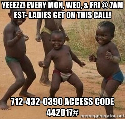 Dancing african boy - Yeeezz! Every Mon, Wed, & Fri @ 7am EST- Ladies get on this Call! 712-432-0390 access code 442017#