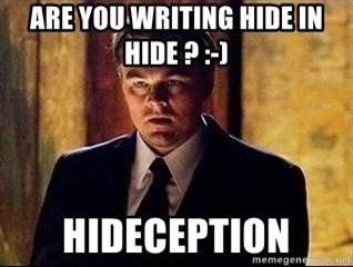 inception - are you writing hide in hide ? :-)  HIDECEPTION