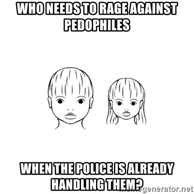 The Purest People in the World - who needs to rage against pedophiles when the police is already handling them?