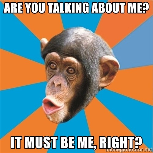 Stupid Monkey - Are you talking about me? It must be me, right?