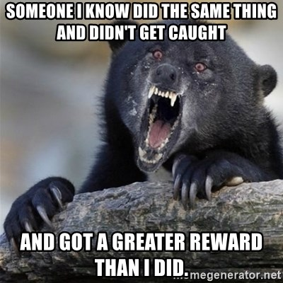 Insane Confession Bear - Someone I know did the same thing and didn't get caught And got a greater reward than I did.