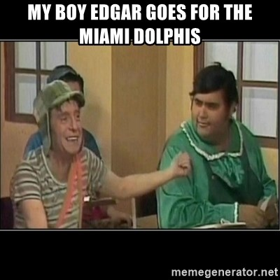 Que bruto, póngale cero. - My boy Edgar goes for the Miami Dolphis