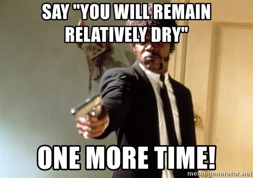 "Samuel L Jackson - say ""you will remain relatively dry"" one more time!"