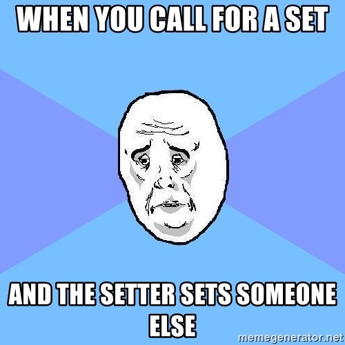 Okay Guy - when you call for a set And the setter sets someone else