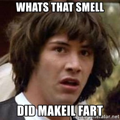 Conspiracy Keanu - whats that smell Did Makeil fart