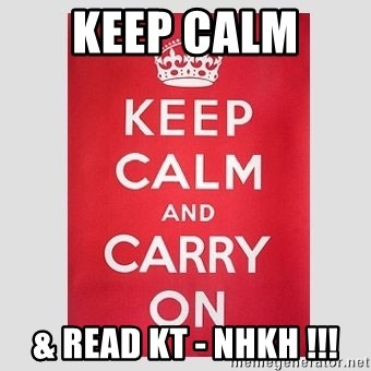 Keep Calm - Keep Calm  & Read KT - NHKH !!!