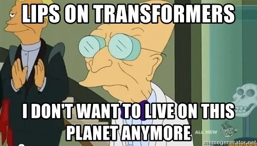 dr farnsworth - lips on transformers i don't want to live on this planet anymore