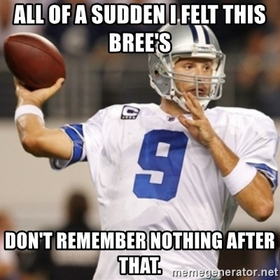 Tonyromo - All of a sudden I felt this Bree's Don't remember nothing after that.