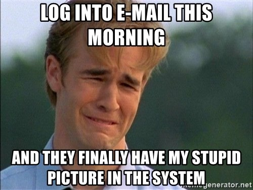 Dawson Crying - Log into e-mail this morning and they finally have my stupid picture in the system