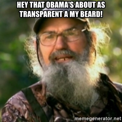 Duck Dynasty - Uncle Si  - Hey that Obama's about as transparent a my beard!