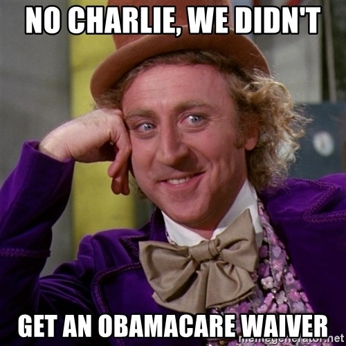 Willy Wonka - No Charlie, we didn't get an obamacare waiver