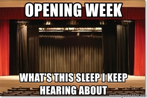 Theatre Madness - Opening week What's this sleep I keep hearing about