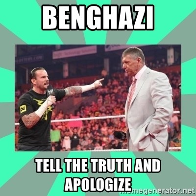 CM Punk Apologize! - benghazi tell the truth and apologize