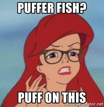 Hipster Ariel- - puffer fish? puff on this