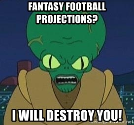 Morbo - Fantasy Football Projections?  I will destroy you!