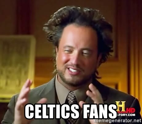 Ancient Aliens -  Celtics fans
