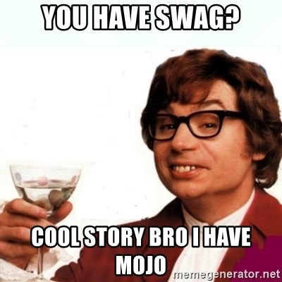 Austin Powers Drink - you have swag? cool story bro i have mojo