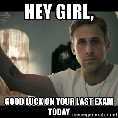 ryan gosling hey girl - hey girl, Good luck on your last exam today
