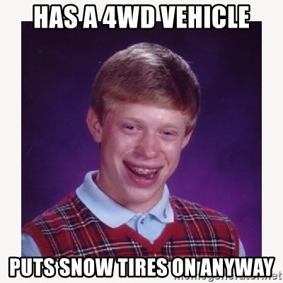 nerdy kid lolz - Has a 4wd vehicle puts snow tires on anyway