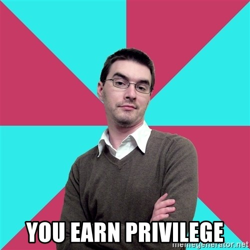 Privilege Denying Dude -  You Earn Privilege