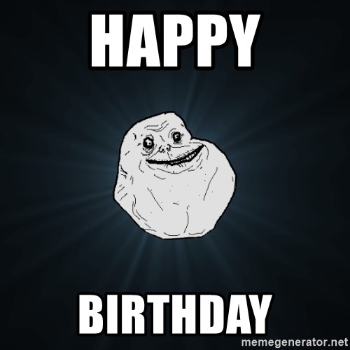 Forever Alone - Happy Birthday