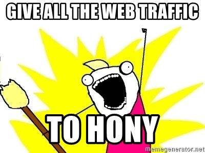 X ALL THE THINGS - give all the web traffic  to HONY